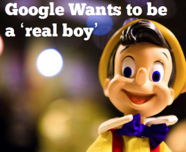 Google really wants to be a 'real boy'