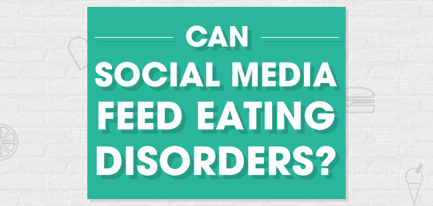 Life Works - Can Social Media Feed Eating Disorders